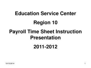Education Service Center Region 10 Payroll Time Sheet Instruction Presentation 2011-2012