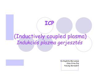 ICP (Inductively coupled plasma) Indukciós plazma gerjesztés