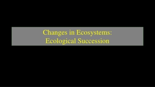 Changes in Ecosystems: Ecological Succession