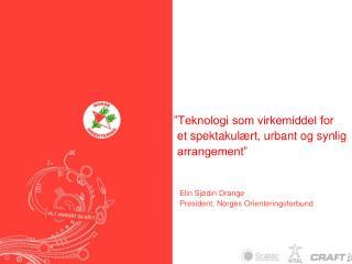 """""""Teknologi som virkemiddel for   et spektakulært, urbant og synlig     arrangement"""""""