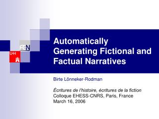 Automatically Generating Fictional and Factual Narratives
