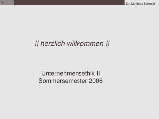 !! herzlich willkommen !!  Unternehmensethik II Sommersemester 2006