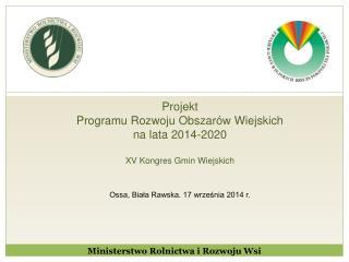 Projekt Programu  Rozwoju Obszarów Wiejskich  na lata 2014-2020  XV Kongres Gmin Wiejskich
