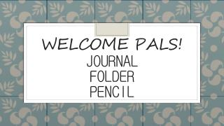 Welcome Pals!  Journal Folder Pencil