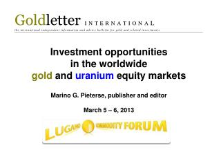 Investment opportunities  in the worldwide  gold  and  uranium equity markets