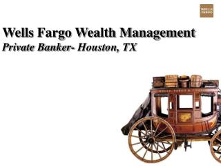 Wells Fargo Wealth Management Private Banker- Houston, TX