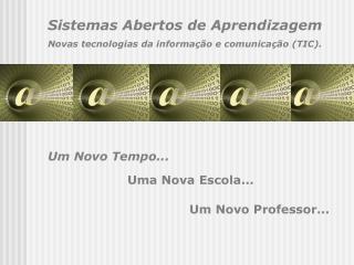 Sistemas Abertos de Aprendizagem Novas tecnologias da informação e comunicação (TIC).