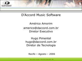 D'Accord Music Software Américo Amorim americo@daccord.br Diretor Executivo Hugo Pimentel