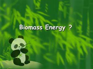 Biomass Energy ?