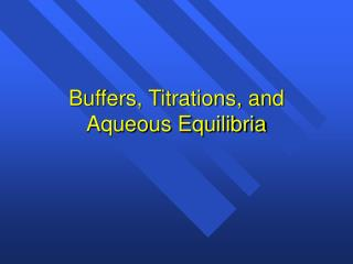 Buffers, Titrations, and Aqueous Equilibria
