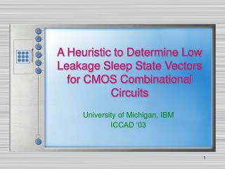 A Heuristic to Determine Low  Leakage Sleep State Vectors  for CMOS Combinational  Circuits