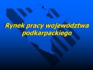 Rynek pracy województwa podkarpackiego