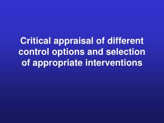 Critical appraisal of different control options and selection of appropriate interventions