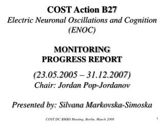 COST Action B27 Electric Neuronal Oscillations and Cognition (ENOC) MONITORING PROGRESS REPORT