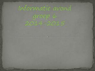 Informatie avond groep 6 2014-2015
