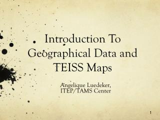 Introduction To Geographical Data and TEISS Maps