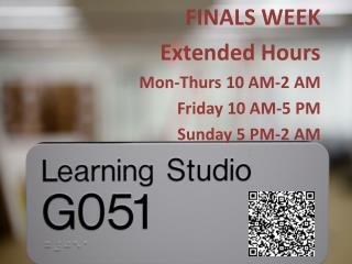FINALS WEEK  Extended  Hours Mon-Thurs 10  AM-2  A M Friday 10 AM-5 PM Sunday 5  PM-2  A M