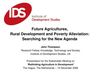 Future Agricultures,  Rural Development and Poverty Alleviation: Searching for the New Agenda