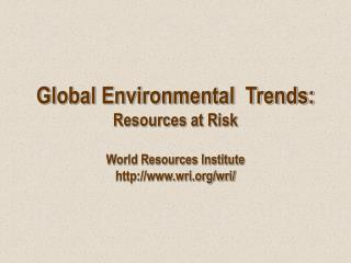Global Environmental  Trends:  Resources at Risk