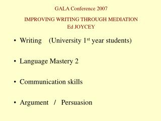GALA Conference 2007 IMPROVING WRITING THROUGH MEDIATION Ed JOYCEY