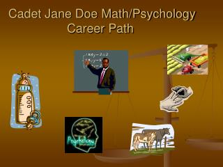 Cadet Jane Doe Math/Psychology  Career  Path