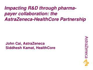 John Cai, AstraZeneca Siddhesh Kamat, HealthCore