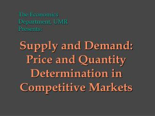 Supply and Demand:  Price and Quantity Determination in Competitive Markets
