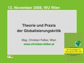 Theorie und Praxis  der Globalisierungskritik Mag. Christian Felber, Wien christian-felber.at