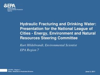 Hydraulic Fracturing and Drinking Water: Presentation for the National League of Cities - Energy, Environment and Natura