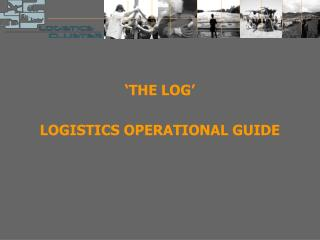 'THE LOG' LOGISTICS OPERATIONAL GUIDE