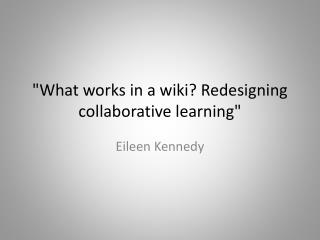 """What works in a wiki? Redesigning collaborative learning"""