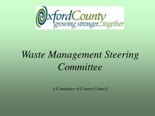 Waste Management Steering Committee A Committee of County Council
