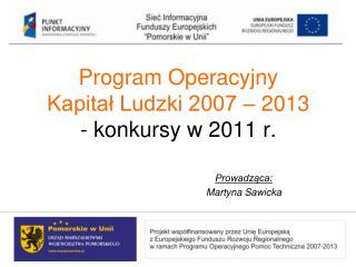 Program Operacyjny  Kapital Ludzki 2007   2013   - konkursy w 2011 r.