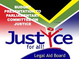 BUDGET PRESENTATION TO  PARLIAMENTARY COMMITTEE ON JUSTICE