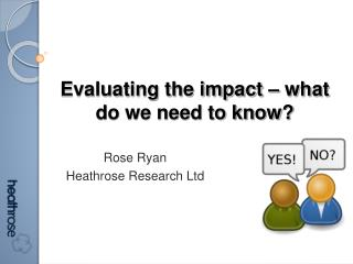 Evaluating the impact  –  what do we need to know?