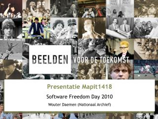 Presentatie Mapit1418 Software Freedom Day 2010 Wouter Daemen (Nationaal Archief)