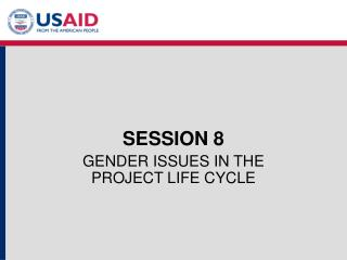 SESSION 8 GENDER ISSUES IN THE PROJECT LIFE CYCLE