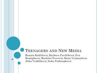 Teenagers and N ew  M edia