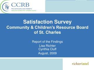 Satisfaction Survey Community  Children s Resource Board of St. Charles