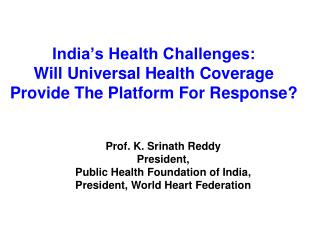 Prof. K. Srinath Reddy President,  Public Health Foundation of India,