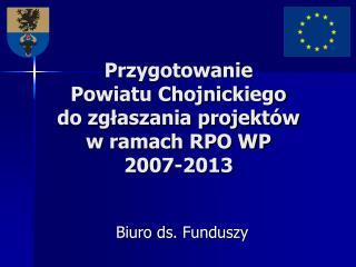 Przygotowanie  Powiatu Chojnickiego  do zgłaszania projektów  w ramach RPO WP  2007-2013