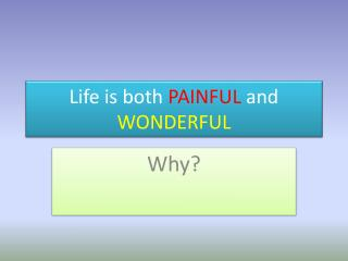 Life is both  PAINFUL  and  WONDERFUL