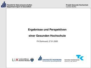Ergebnisse und Perspektiven einer Gesunden Hochschule FH Dortmund, 27.01.2005
