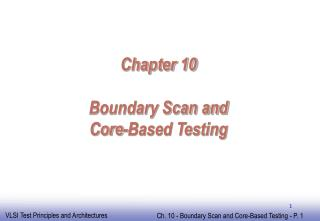 Chapter 10  Boundary Scan and  Core-Based Testing