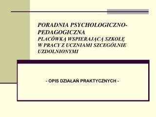 - OPIS DZIAŁAŃ PRAKTYCZNYCH -