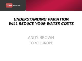 UNDERSTANDING VARIATION  WILL REDUCE YOUR WATER COSTS