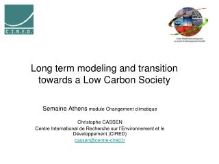 Long term modeling and transition towards a Low Carbon Society