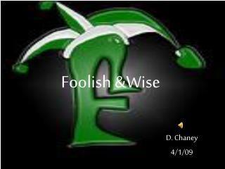 Foolish &Wise