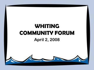 WHITING COMMUNITY FORUM