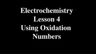 Electrochemistry Lesson 4 Using Oxidation  Numbers